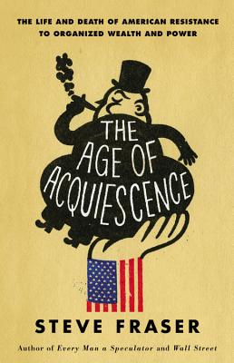 The Age of Acquiescence By Fraser, Steve