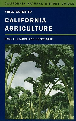 Field Guide to California Agriculture By Starrs, Paul F./ Goin, Peter